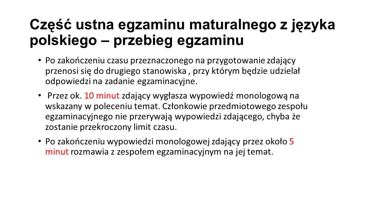 Część ustna egzaminu maturalnego z języka polskiego – przebieg egzaminu Po zakończeniu czasu przeznaczonego na przygotowanie zdający przenosi się do drugiego stanowiska, przy którym będzie udzielał odpowiedzi na zadanie egzaminacyjne.