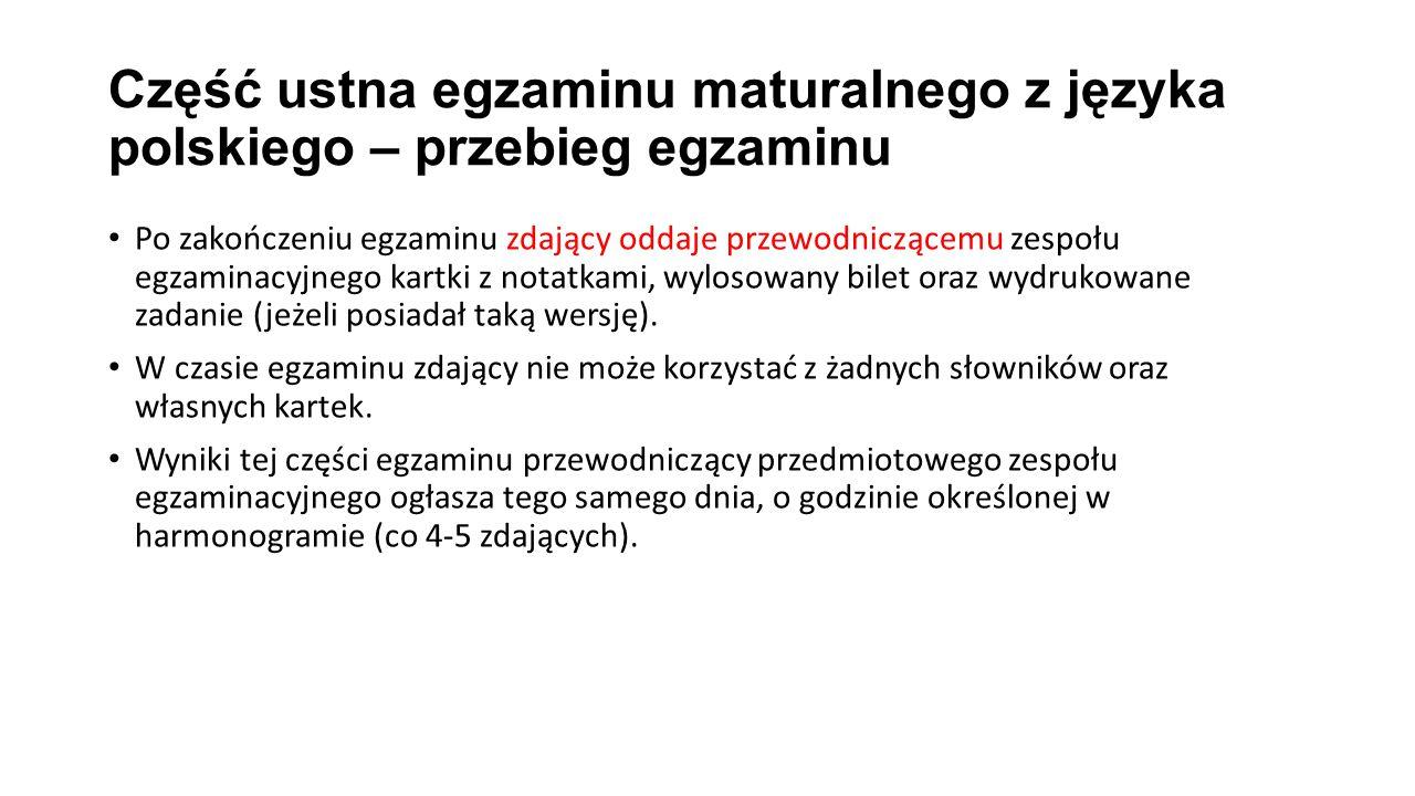 Część ustna egzaminu maturalnego z języka polskiego – przebieg egzaminu Po zakończeniu egzaminu zdający oddaje przewodniczącemu zespołu egzaminacyjnego kartki z notatkami, wylosowany bilet oraz wydrukowane zadanie (jeżeli posiadał taką wersję).