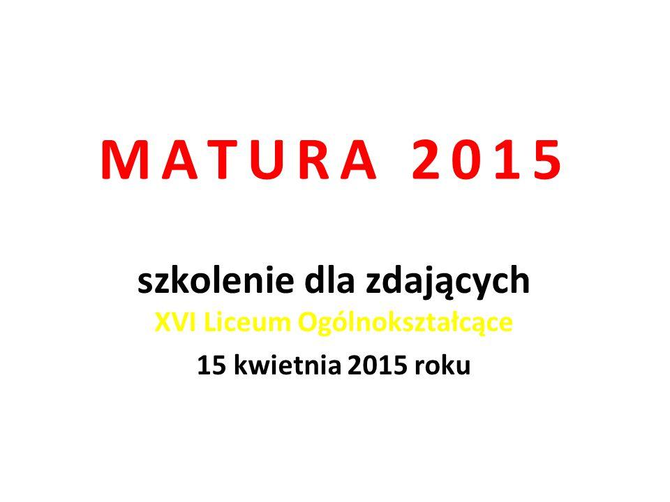 MATURA 2015 szkolenie dla zdających XVI Liceum Ogólnokształcące 15 kwietnia 2015 roku