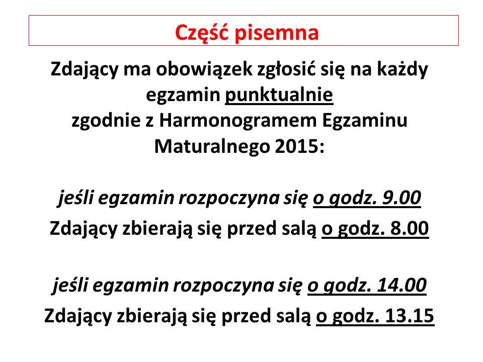 Część pisemna Zdający ma obowiązek zgłosić się na każdy egzamin punktualnie zgodnie z Harmonogramem Egzaminu Maturalnego 2015: jeśli egzamin rozpoczyna się o godz.