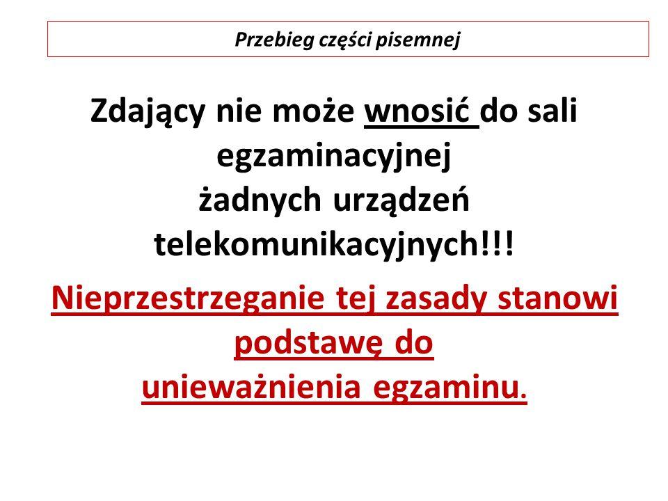 Zdający nie może wnosić do sali egzaminacyjnej żadnych urządzeń telekomunikacyjnych!!.