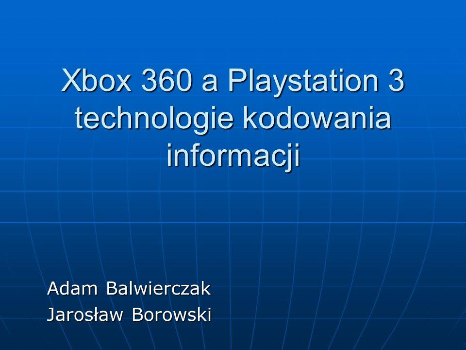 Xbox 360 a Playstation 3 technologie kodowania informacji Adam Balwierczak Jarosław Borowski