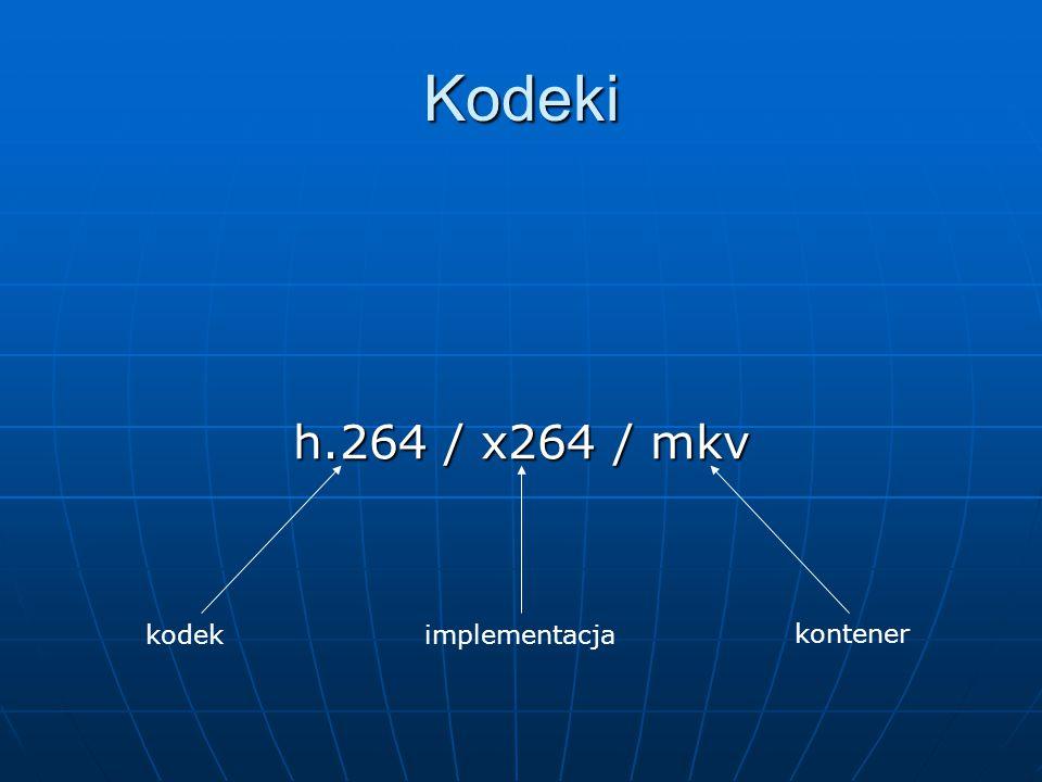 Kodeki h.264 / x264 / mkv kodekimplementacja kontener