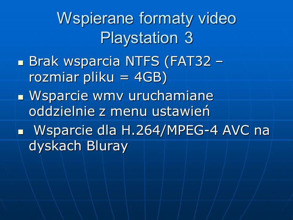 Wspierane formaty video Playstation 3 Brak wsparcia NTFS (FAT32 – rozmiar pliku = 4GB) Brak wsparcia NTFS (FAT32 – rozmiar pliku = 4GB) Wsparcie wmv u
