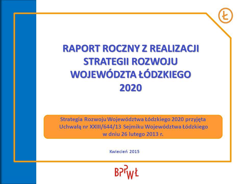 RAPORT ROCZNY Z REALIZACJI STRATEGII ROZWOJU WOJEWÓDZTA ŁÓDZKIEGO 2020 Kwiecień 2015 Strategia Rozwoju Województwa Łódzkiego 2020 przyjęta Uchwałą nr