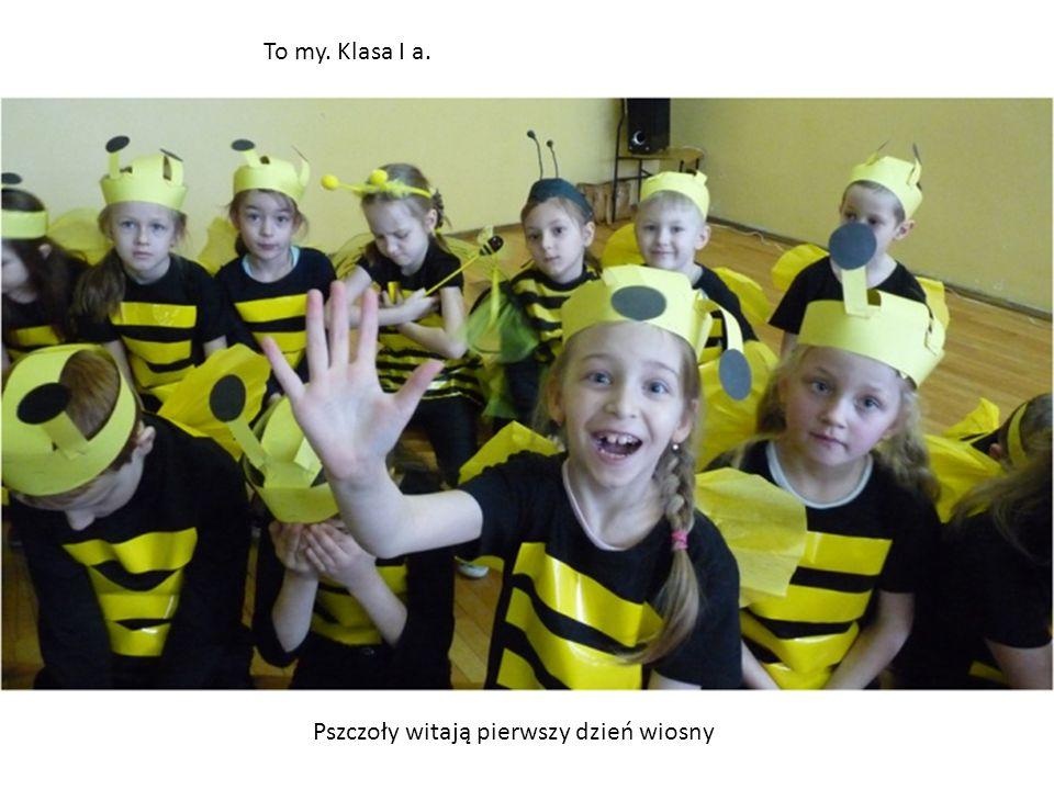 Pszczoły witają pierwszy dzień wiosny To my. Klasa I a.