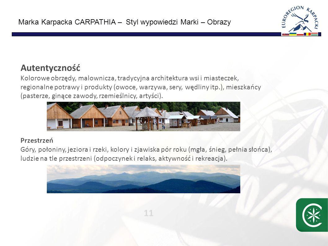Marka Karpacka CARPATHIA – Styl wypowiedzi Marki – Obrazy 11 Autentyczność Kolorowe obrzędy, malownicza, tradycyjna architektura wsi i miasteczek, regionalne potrawy i produkty (owoce, warzywa, sery, wędliny itp.), mieszkańcy (pasterze, ginące zawody, rzemieślnicy, artyści).