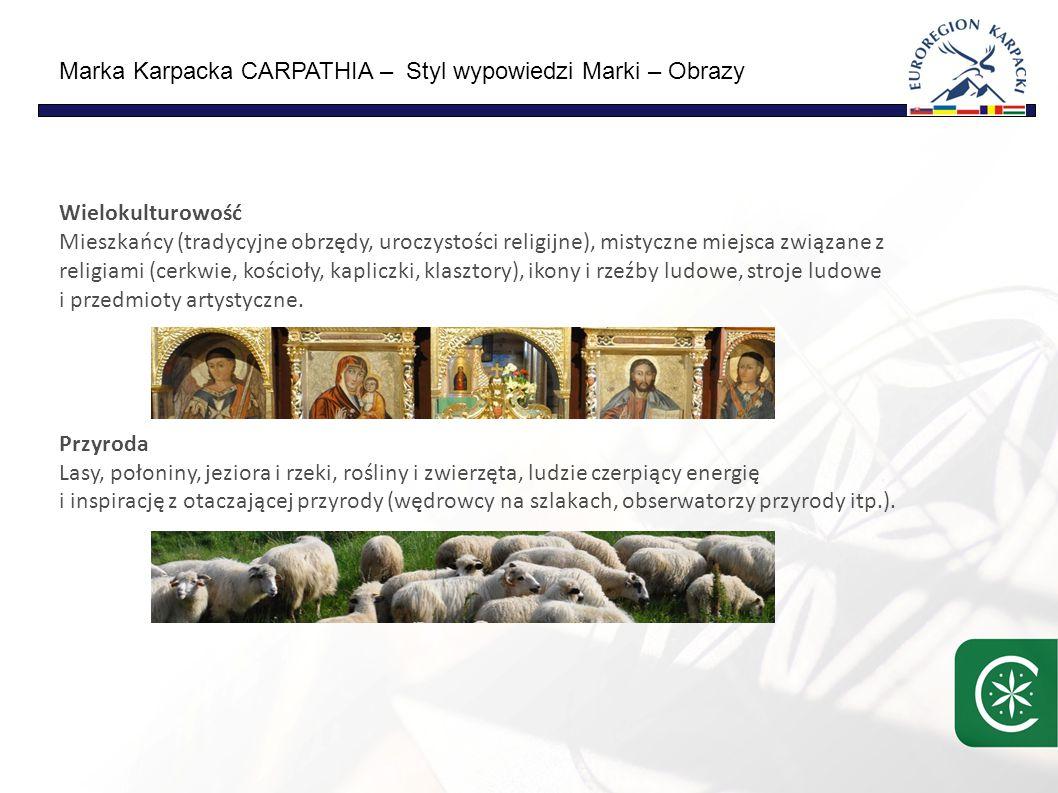 Marka Karpacka CARPATHIA – Styl wypowiedzi Marki – Obrazy Wielokulturowość Mieszkańcy (tradycyjne obrzędy, uroczystości religijne), mistyczne miejsca związane z religiami (cerkwie, kościoły, kapliczki, klasztory), ikony i rzeźby ludowe, stroje ludowe i przedmioty artystyczne.