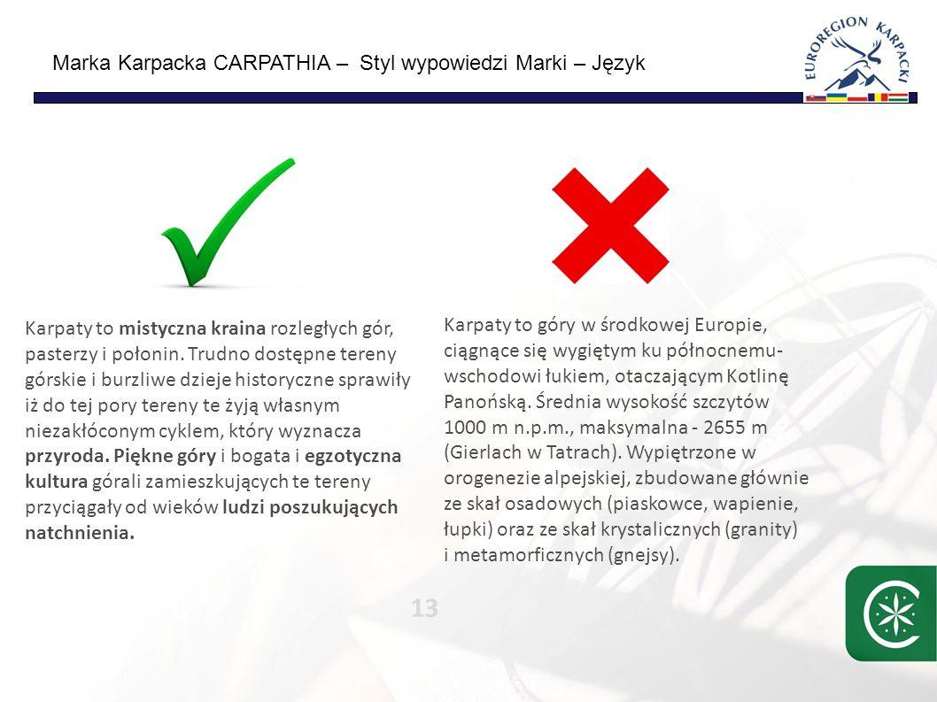 Marka Karpacka CARPATHIA – Styl wypowiedzi Marki – Język 13 Karpaty to mistyczna kraina rozległych gór, pasterzy i połonin.