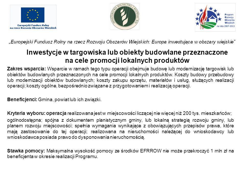 Inwestycje w targowiska lub obiekty budowlane przeznaczone na cele promocji lokalnych produktów Zakres wsparcia: Wsparcie w ramach tego typu operacji