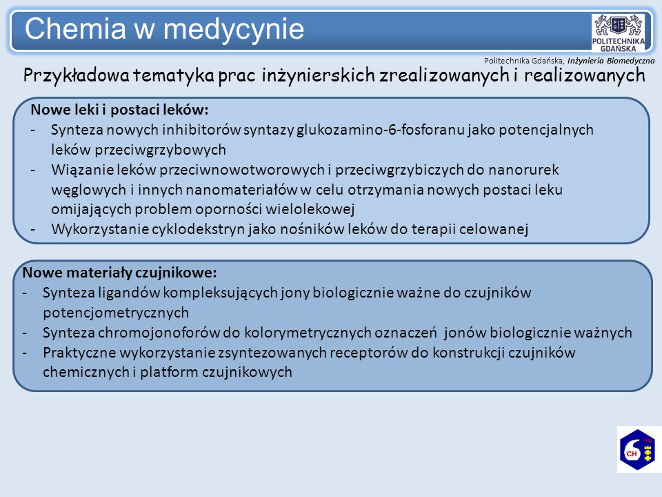 Politechnika Gdańska, Inżynieria Biomedyczna Chemia w medycynie Nowe leki i postaci leków: -Synteza nowych inhibitorów syntazy glukozamino-6-fosforanu