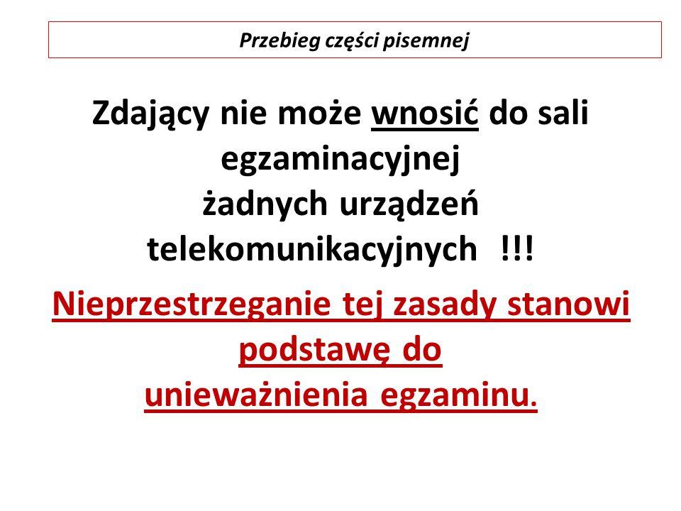 Zdający nie może wnosić do sali egzaminacyjnej żadnych urządzeń telekomunikacyjnych !!! Nieprzestrzeganie tej zasady stanowi podstawę do unieważnienia