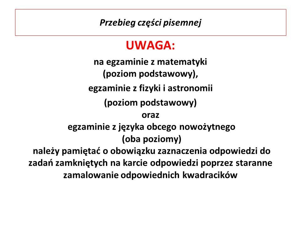 UWAGA: na egzaminie z matematyki (poziom podstawowy), egzaminie z fizyki i astronomii (poziom podstawowy) oraz egzaminie z języka obcego nowożytnego (
