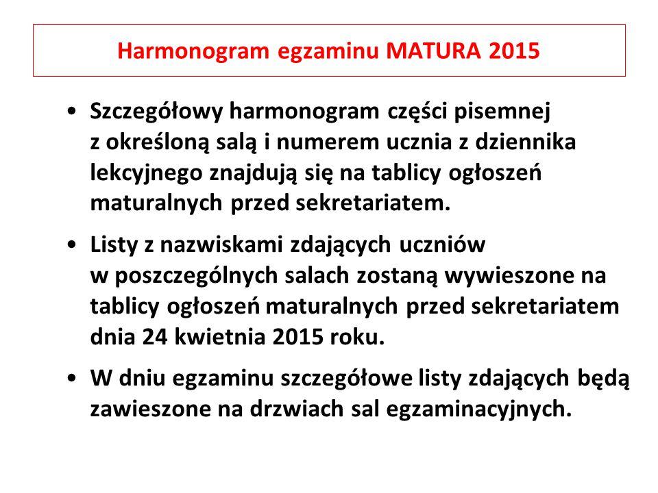 Harmonogram egzaminu MATURA 2015 Szczegółowy harmonogram części pisemnej z określoną salą i numerem ucznia z dziennika lekcyjnego znajdują się na tabl