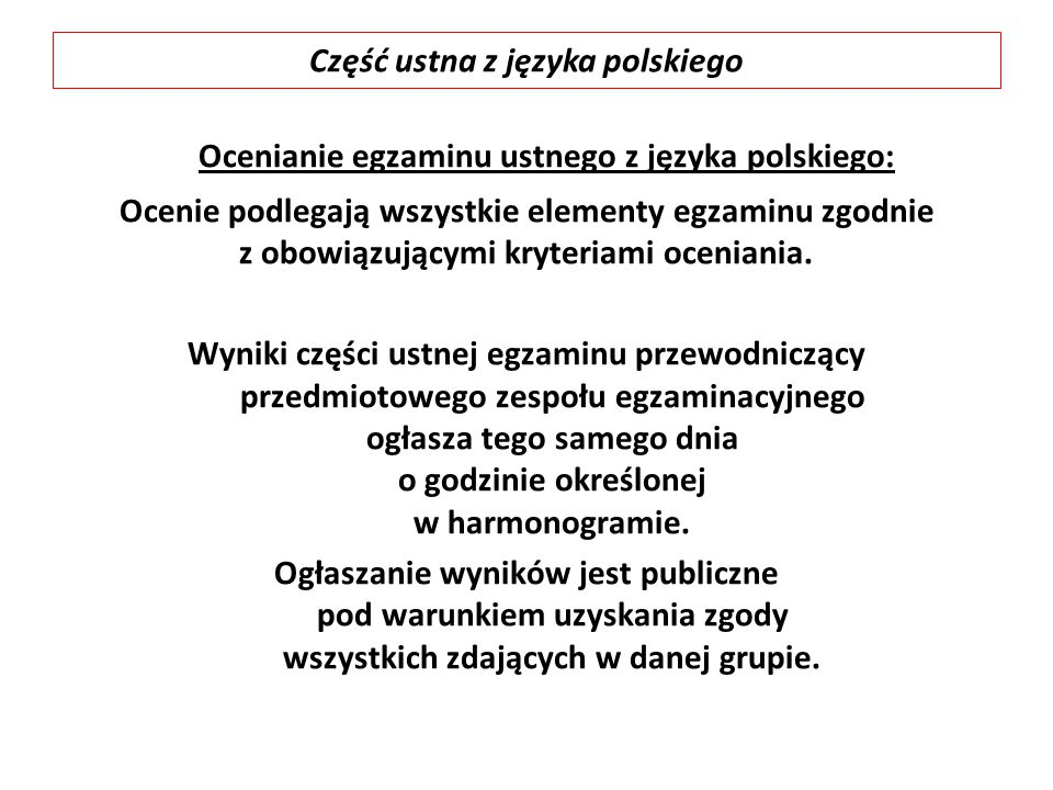 Ocenianie egzaminu ustnego z języka polskiego: Ocenie podlegają wszystkie elementy egzaminu zgodnie z obowiązującymi kryteriami oceniania. Wyniki częś