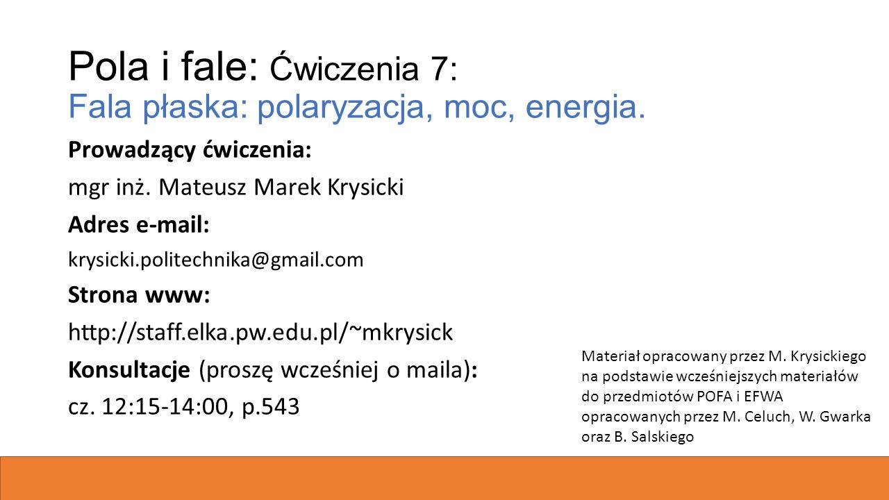Pola i fale: Ćwiczenia 7: Fala płaska: polaryzacja, moc, energia.