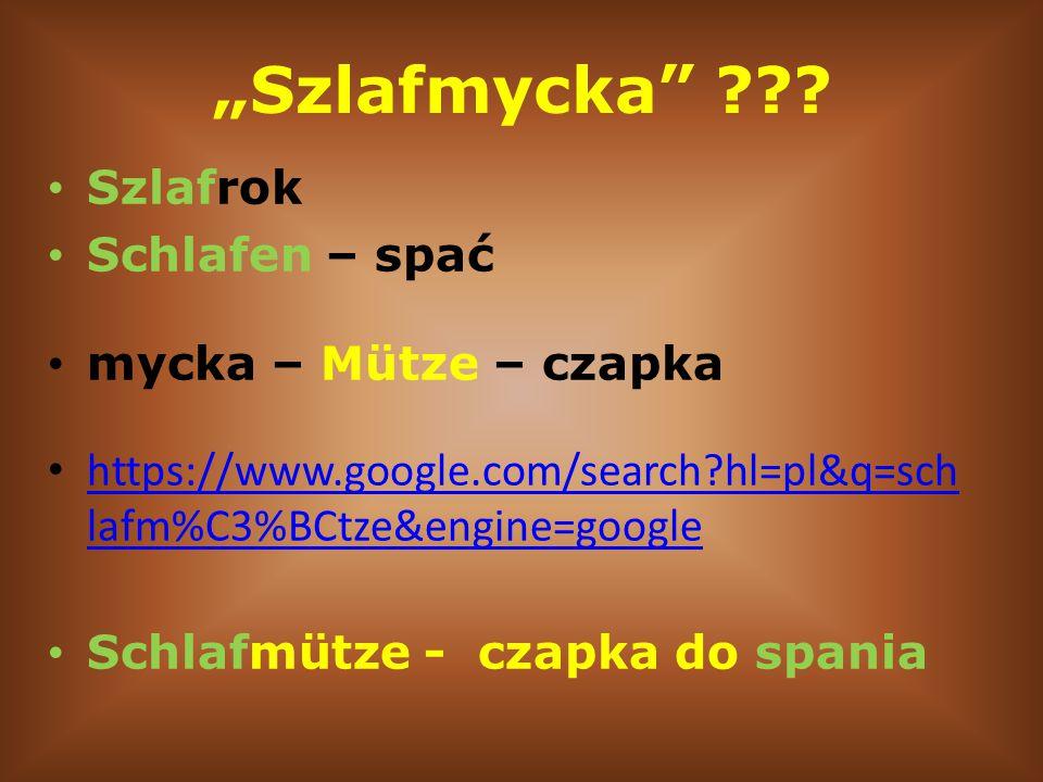 """""""Szlafmycka"""" ??? Szlafrok Schlafen – spać mycka – Mütze – czapka https://www.google.com/search?hl=pl&q=sch lafm%C3%BCtze&engine=google https://www.goo"""