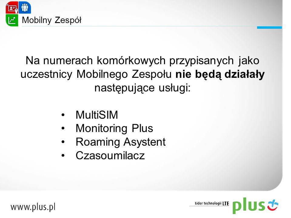 Na numerach komórkowych przypisanych jako uczestnicy Mobilnego Zespołu nie będą działały następujące usługi: MultiSIM Monitoring Plus Roaming Asystent