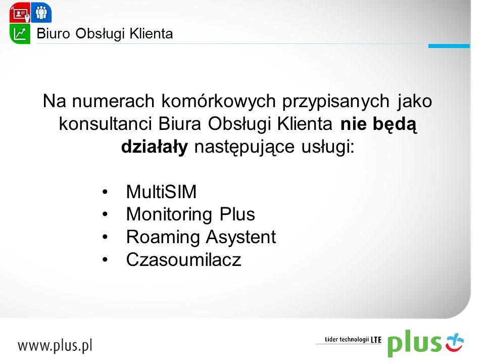 Na numerach komórkowych przypisanych jako konsultanci Biura Obsługi Klienta nie będą działały następujące usługi: MultiSIM Monitoring Plus Roaming Asy
