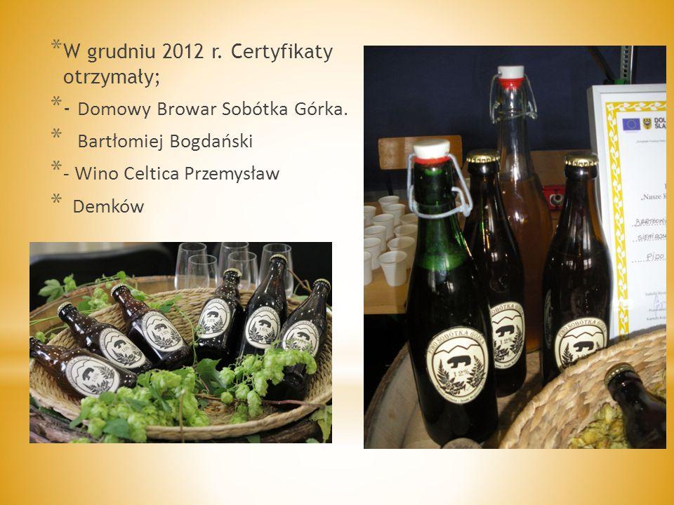* W grudniu 2012 r. Certyfikaty otrzymały; * - Domowy Browar Sobótka Górka.