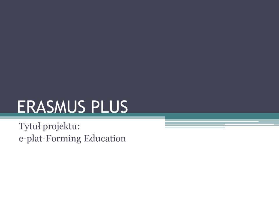ERASMUS PLUS Tytuł projektu: e-plat-Forming Education