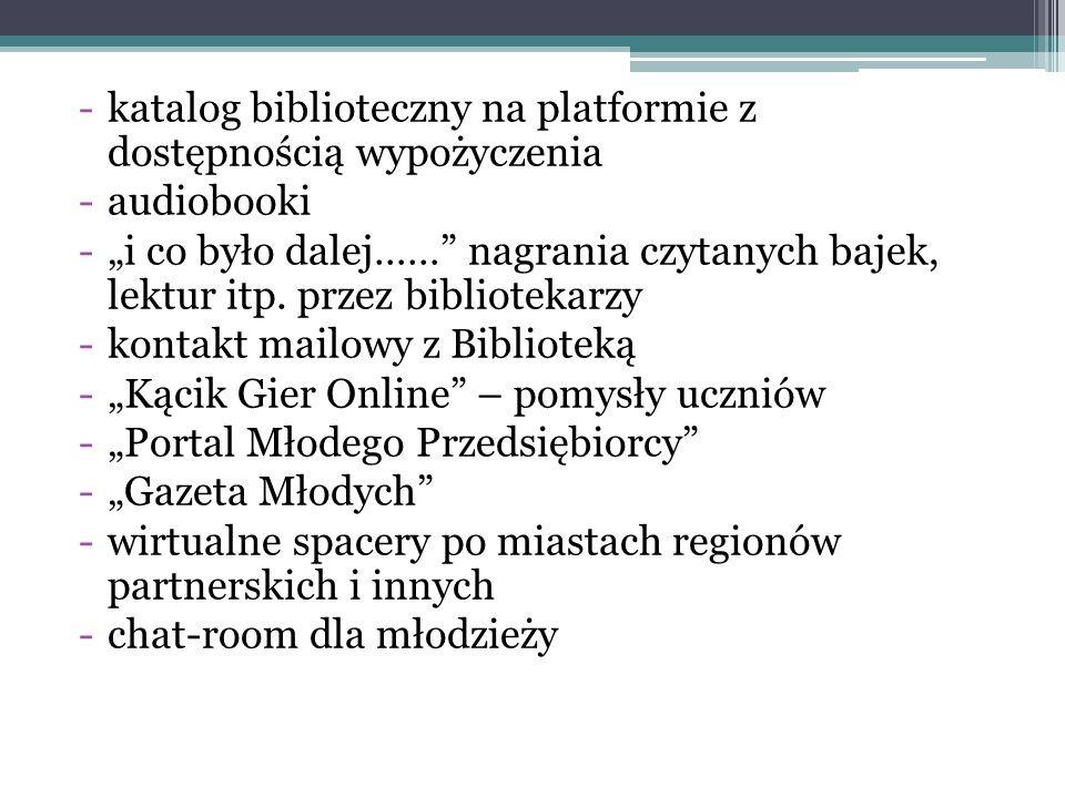 """-katalog biblioteczny na platformie z dostępnością wypożyczenia -audiobooki -""""i co było dalej……"""" nagrania czytanych bajek, lektur itp. przez bibliotek"""