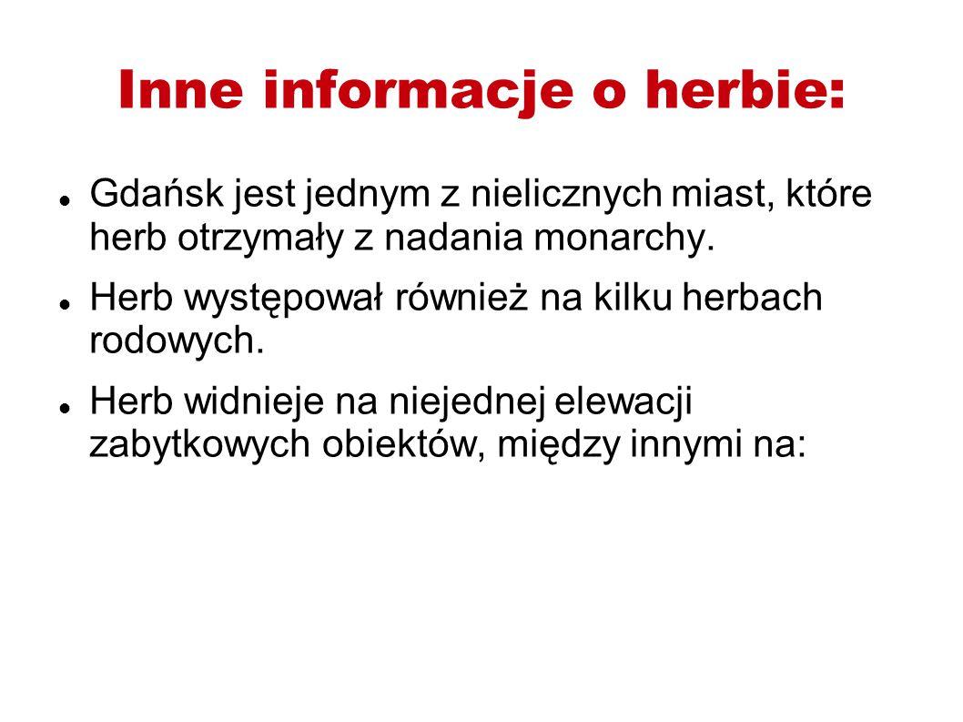 Inne informacje o herbie: Gdańsk jest jednym z nielicznych miast, które herb otrzymały z nadania monarchy. Herb występował również na kilku herbach ro
