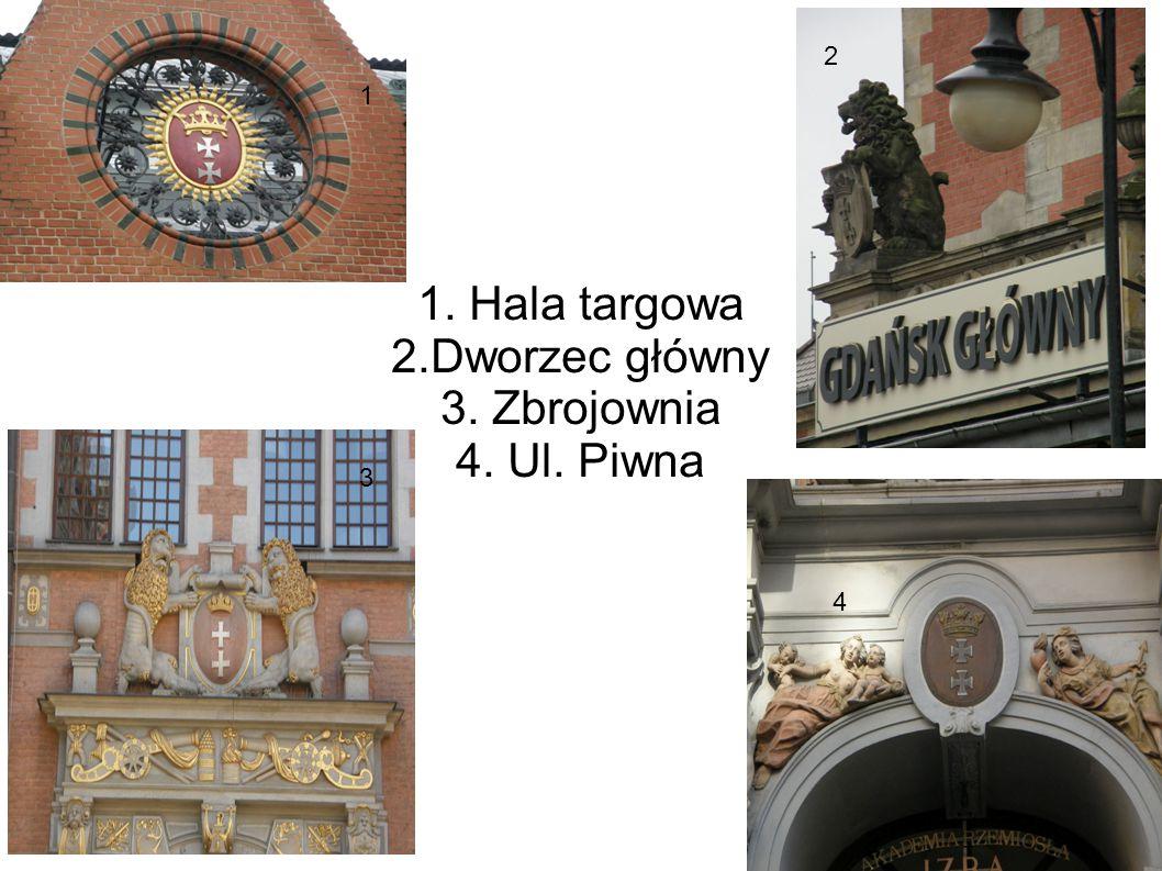 1. Hala targowa 2.Dworzec główny 3. Zbrojownia 4. Ul. Piwna 1 2 3 4