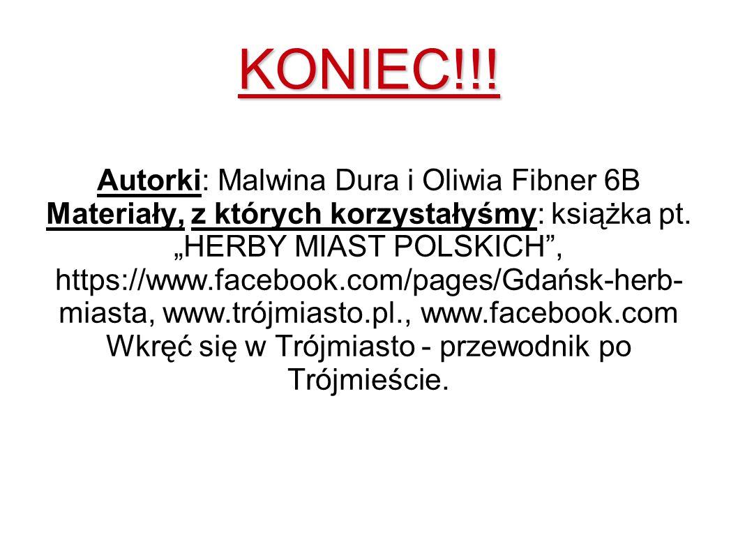 """KONIEC!!! Autorki: Malwina Dura i Oliwia Fibner 6B Materiały, z których korzystałyśmy: książka pt. """"HERBY MIAST POLSKICH"""", https://www.facebook.com/pa"""