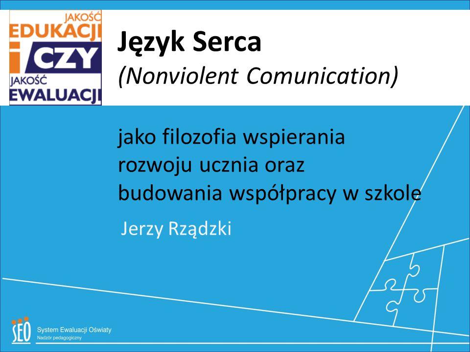 Jerzy Rządzki Język Serca (Nonviolent Comunication) jako filozofia wspierania rozwoju ucznia oraz budowania współpracy w szkole