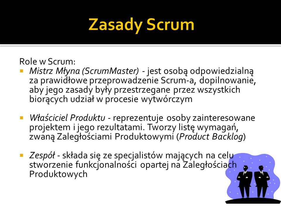 Role w Scrum:  Mistrz Młyna (ScrumMaster) - jest osobą odpowiedzialną za prawidłowe przeprowadzenie Scrum-a, dopilnowanie, aby jego zasady były przes
