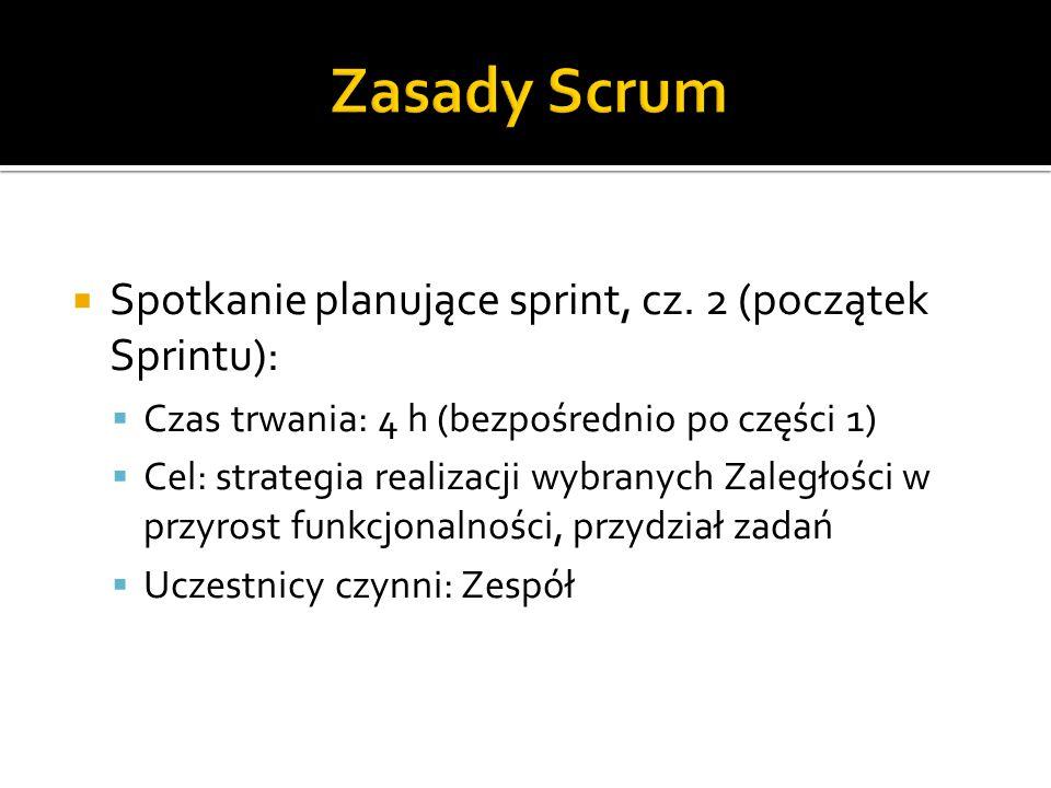  Spotkanie planujące sprint, cz. 2 (początek Sprintu):  Czas trwania: 4 h (bezpośrednio po części 1)  Cel: strategia realizacji wybranych Zaległośc