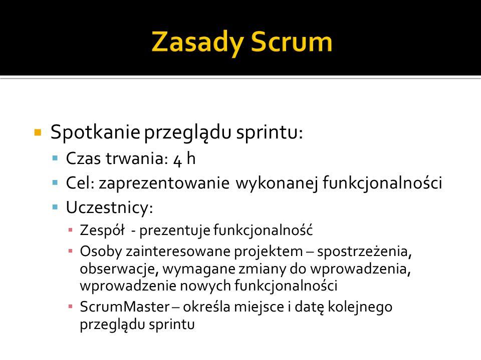  Spotkanie przeglądu sprintu:  Czas trwania: 4 h  Cel: zaprezentowanie wykonanej funkcjonalności  Uczestnicy: ▪ Zespół - prezentuje funkcjonalność