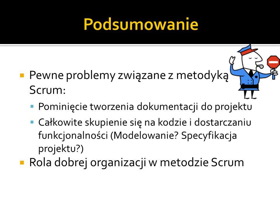  Pewne problemy związane z metodyką Scrum:  Pominięcie tworzenia dokumentacji do projektu  Całkowite skupienie się na kodzie i dostarczaniu funkcjo