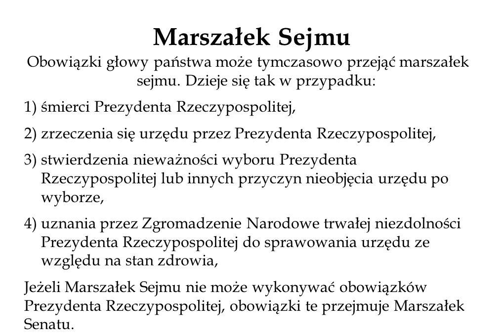 Marszałek Sejmu Obowiązki głowy państwa może tymczasowo przejąć marszałek sejmu.