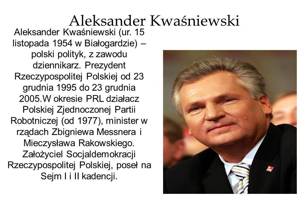 Aleksander Kwaśniewski Aleksander Kwaśniewski (ur.