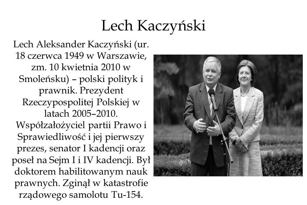 Lech Kaczyński Lech Aleksander Kaczyński (ur.18 czerwca 1949 w Warszawie, zm.