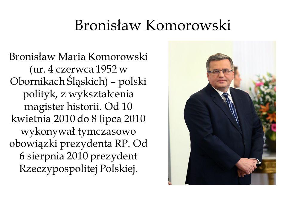 Bronisław Komorowski Bronisław Maria Komorowski (ur.