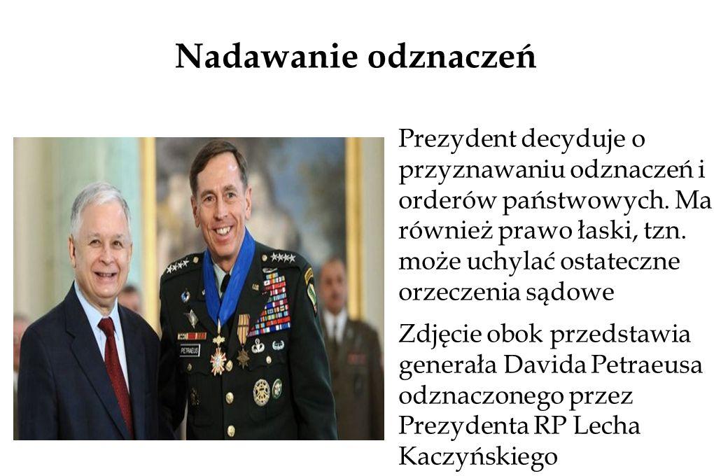 Nadawanie odznaczeń Prezydent decyduje o przyznawaniu odznaczeń i orderów państwowych.