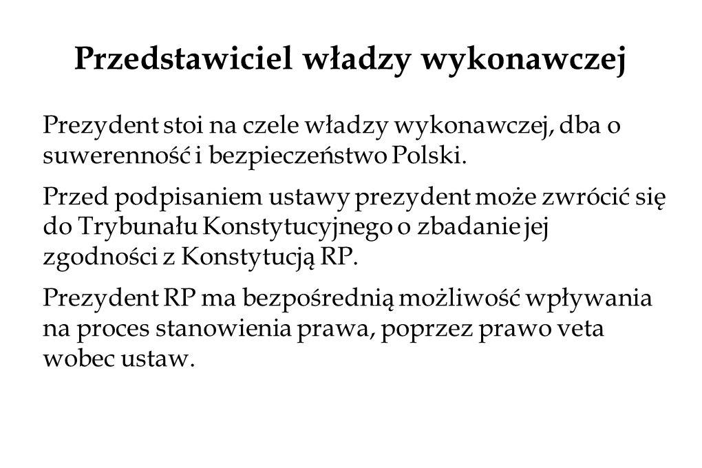 Prezydent stoi na czele władzy wykonawczej, dba o suwerenność i bezpieczeństwo Polski.