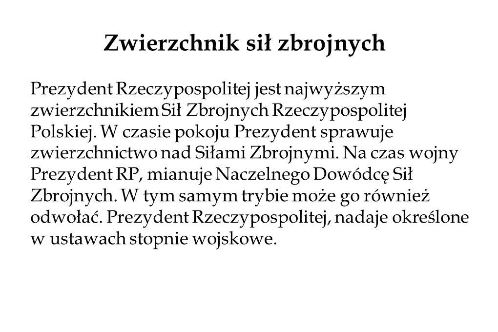Prezydent Rzeczypospolitej jest najwyższym zwierzchnikiem Sił Zbrojnych Rzeczypospolitej Polskiej.