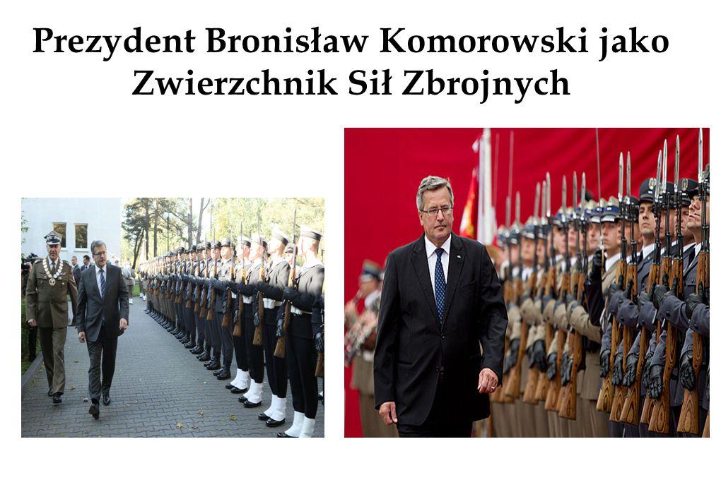 Prezydent Bronisław Komorowski jako Zwierzchnik Sił Zbrojnych
