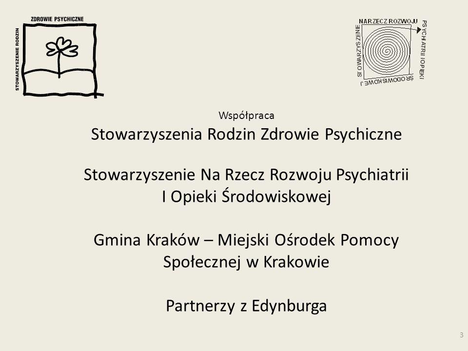 Współpraca Stowarzyszenia Rodzin Zdrowie Psychiczne Stowarzyszenie Na Rzecz Rozwoju Psychiatrii I Opieki Środowiskowej Gmina Kraków – Miejski Ośrodek Pomocy Społecznej w Krakowie Partnerzy z Edynburga 3