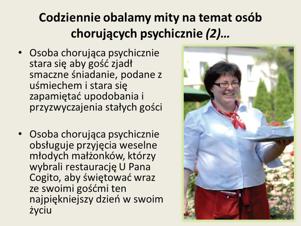 Codziennie obalamy mity na temat osób chorujących psychicznie (2)… Osoba chorująca psychicznie stara się aby gość zjadł smaczne śniadanie, podane z uśmiechem i stara się zapamiętać upodobania i przyzwyczajenia stałych gości Osoba chorująca psychicznie obsługuje przyjęcia weselne młodych małżonków, którzy wybrali restaurację U Pana Cogito, aby świętować wraz ze swoimi gośćmi ten najpiękniejszy dzień w swoim życiu
