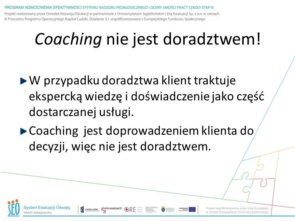 Coaching nie jest doradztwem! W przypadku doradztwa klient traktuje ekspercką wiedzę i doświadczenie jako część dostarczanej usługi. Coaching jest dop
