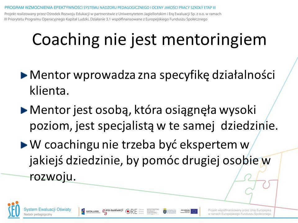 Coaching nie jest mentoringiem Mentor wprowadza zna specyfikę działalności klienta. Mentor jest osobą, która osiągnęła wysoki poziom, jest specjalistą