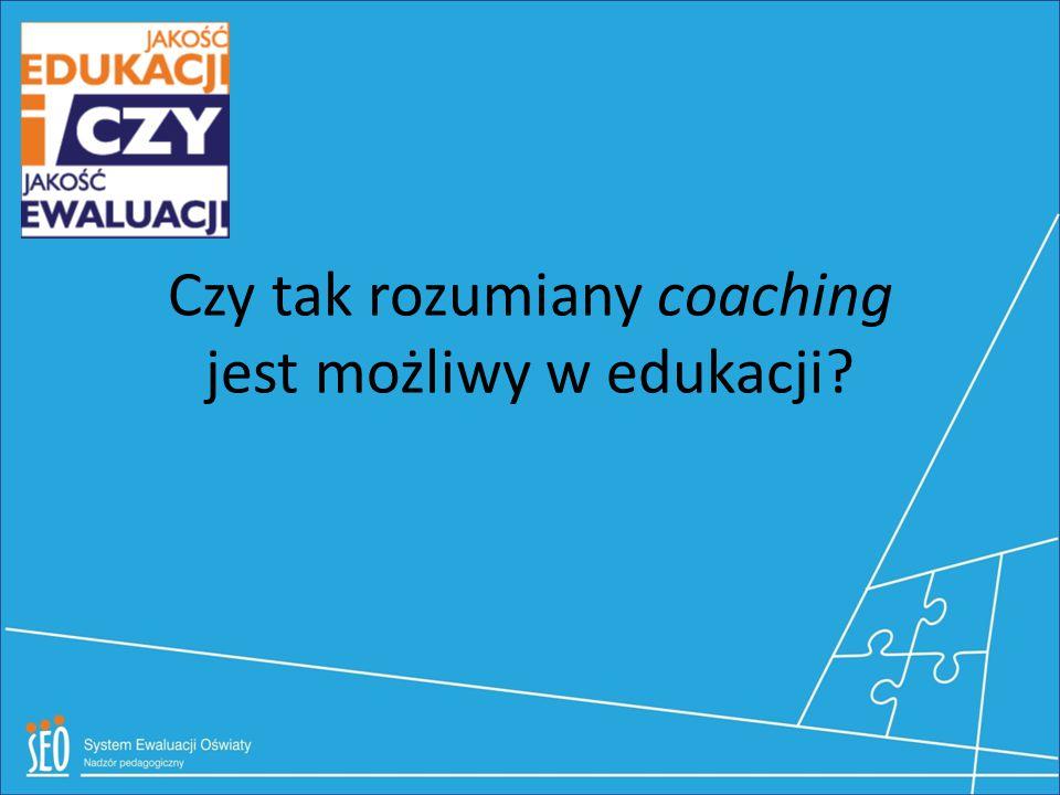 Czy tak rozumiany coaching jest możliwy w edukacji?