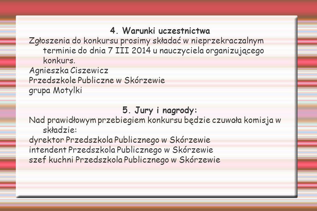 4. Warunki uczestnictwa Zgłoszenia do konkursu prosimy składać w nieprzekraczalnym terminie do dnia 7 III 2014 u nauczyciela organizującego konkurs. A