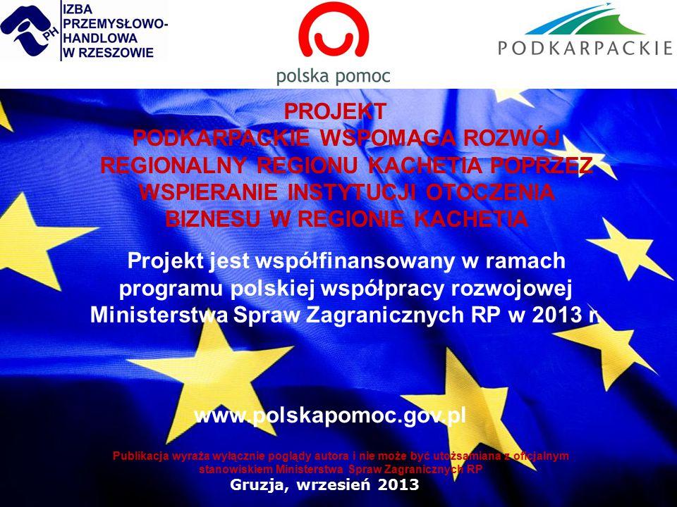 1 1 PODKARPACKIE WSPOMAGA ROZWÓJ REGIONALNY REGIONU KACHETIA POPRZEZ WSPIERANIE INSTYTUCJI OTOCZENIA BIZNESU W REGIONIE KACHETIA Gruzja, wrzesień 2013 PROJEKT Projekt jest współfinansowany w ramach programu polskiej współpracy rozwojowej Ministerstwa Spraw Zagranicznych RP w 2013 r.