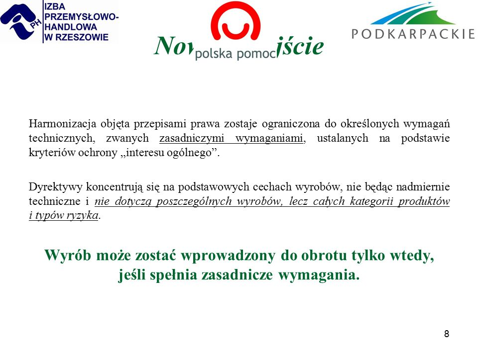 9 Wyroby objęte dyrektywami nowego podejścia (przykłady ) zabawki wyroby budowlane Środki ochrony indywidualnej łodzie rekreacyjne